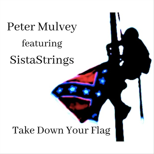 Take Down Your Flag (feat. Sistastrings) de Peter Mulvey
