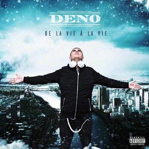De la vie à la vie de Deno