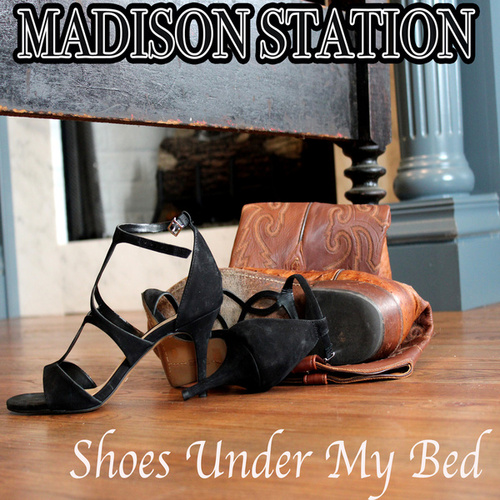 Shoes Under My Bed by Madison Station