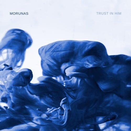 Trust in Him by Morunas