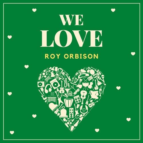 We Love Roy Orbison von Roy Orbison