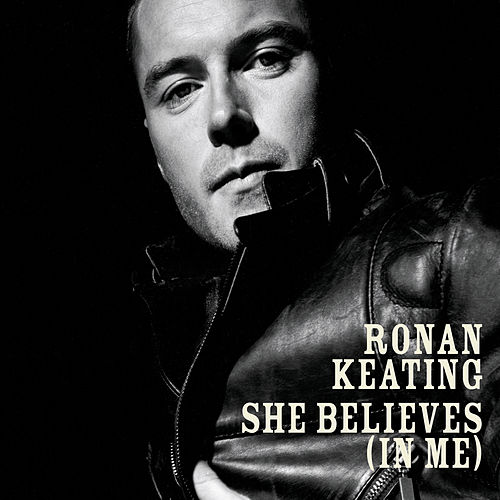 She Believes (In Me) by Ronan Keating