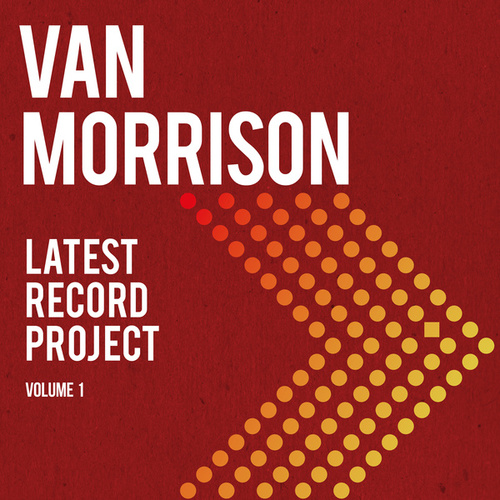 Latest Record Project Volume I by Van Morrison
