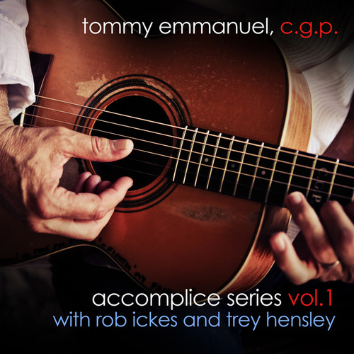 Accomplice Series, Vol. 1 (with Rob Ickes and Trey Hensley) by Tommy Emmanuel