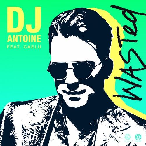 Wasted (DJ Antoine vs Mad Mark 2k21 Mix) by DJ Antoine