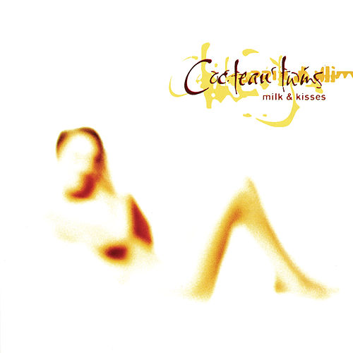 Milk & Kisses von Cocteau Twins