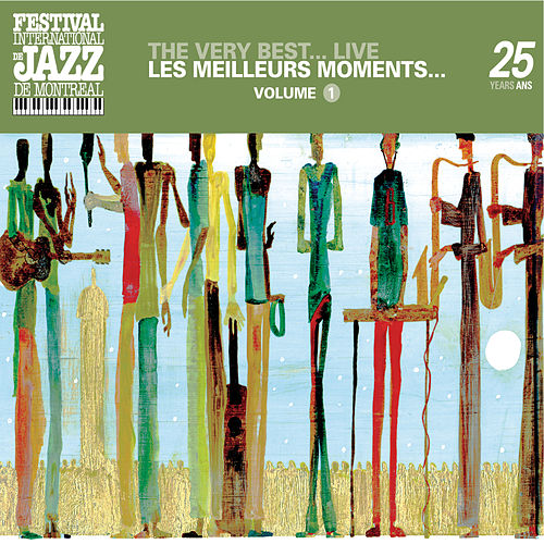 The very best...Live - Montreal Jazz Festival 25th Anniversary Series de Various Artists