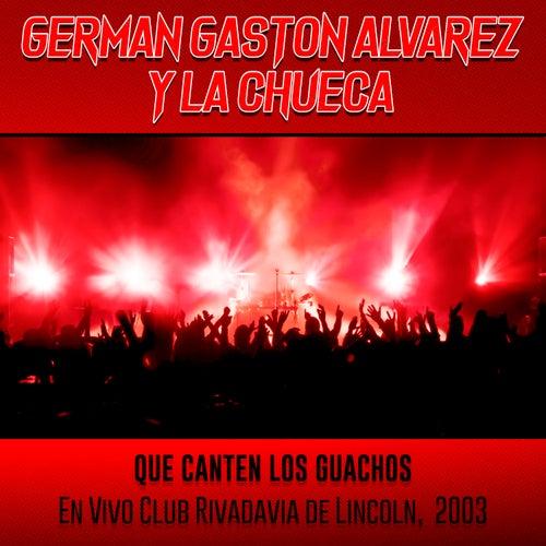 Que Canten los Wachos (En Vivo) by Germán Gastón Alvarez y La Chueca