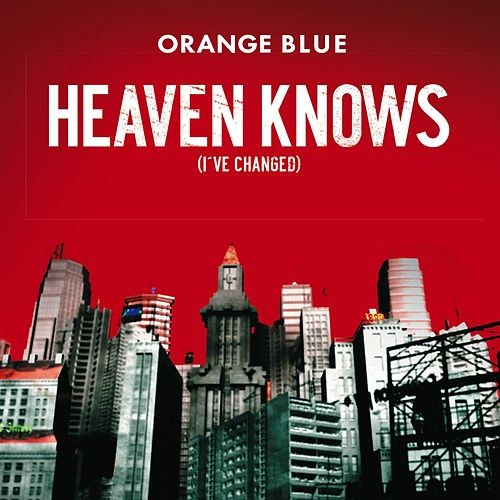 Heaven Knows (I`ve changed) von Orange Blue
