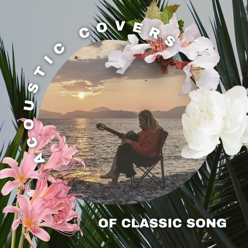 Acoustic Covers of Classic Songs by Various Artists