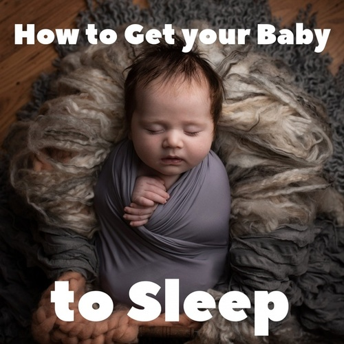 How to Get Your Baby to Sleep: Music for Sleeping Babies von Various Artists
