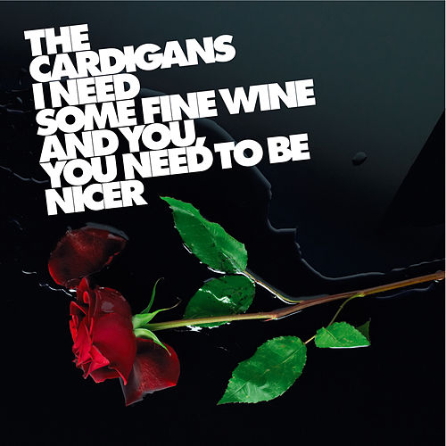 I Need Some Fine Wine And You, You Need To Be Nicer de The Cardigans