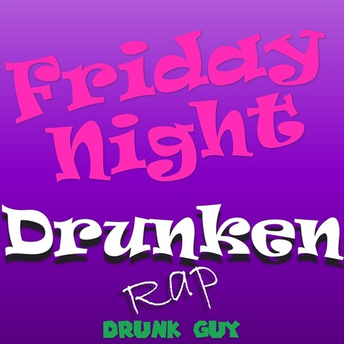 Friday Night Drunken Rap (Remastered) de Drunk Guy