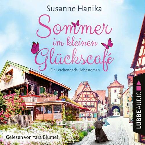 Sommer im kleinen Glückscafé - Ein Lerchenbach-Liebesroman (Ungekürzt) von Susanne Hanika