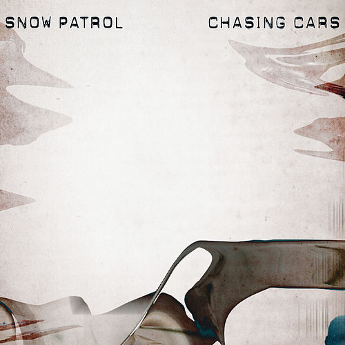 Chasing Cars by Snow Patrol