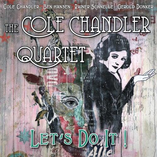 Let's Do It! by Cole Chandler Quartet