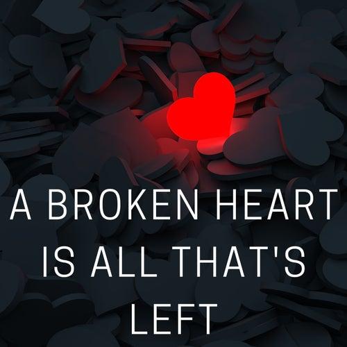 A broken heart is all that's left de Various Artists