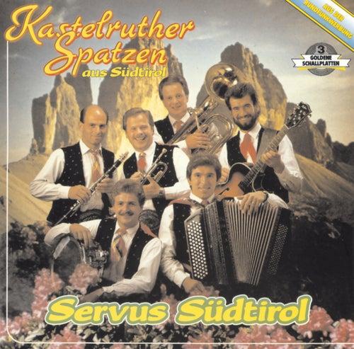 Servus Südtirol von Kastelruther Spatzen