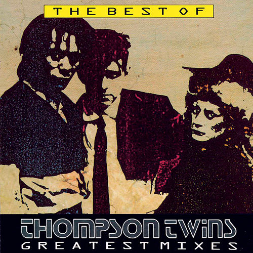 The Best Of Thompson Twins Greatest Mixes von Thompson Twins