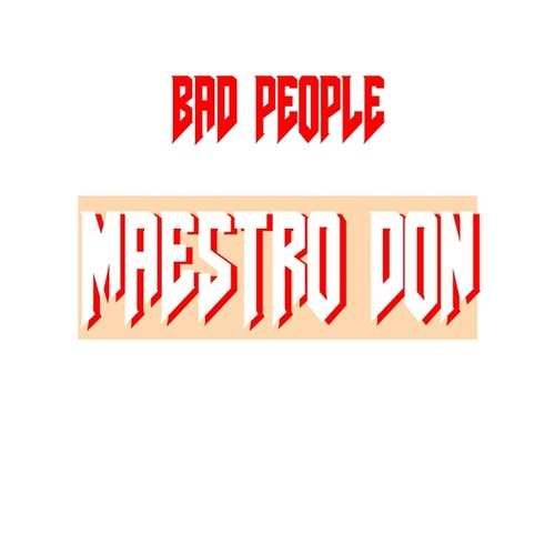 Bad People (Remastered) by Maestro Don