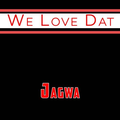 We Love Dat von J.A.G.W.A.