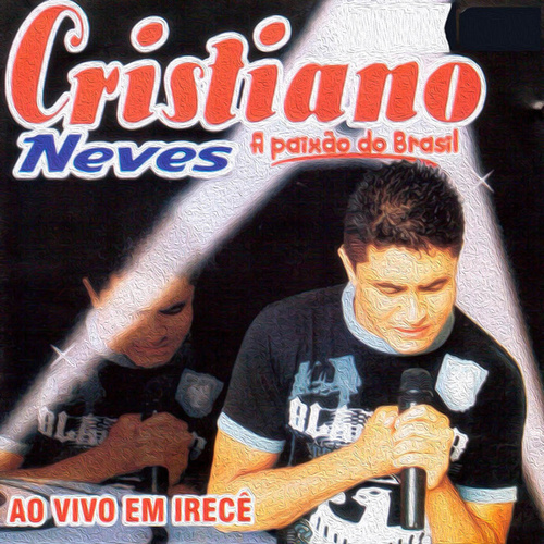 A Paixão do Brasil (Ao Vivo em Irecê) by Cristiano Neves