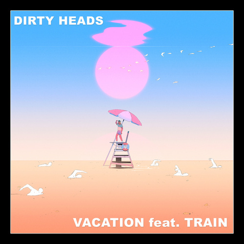 Vacation (feat. Train) by The Dirty Heads