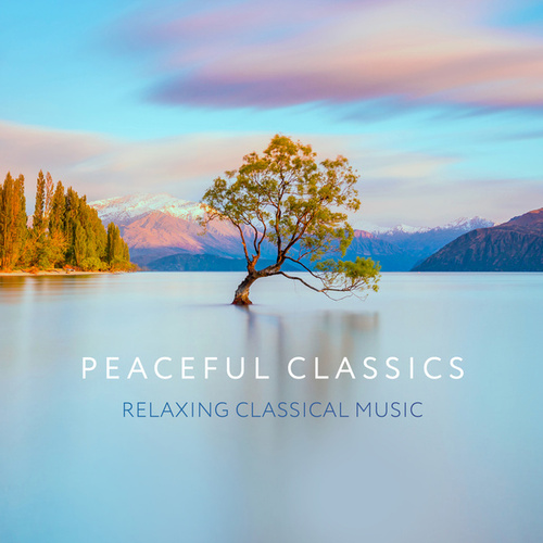 Peaceful Classics - Relaxing Classical Music von Various Artists