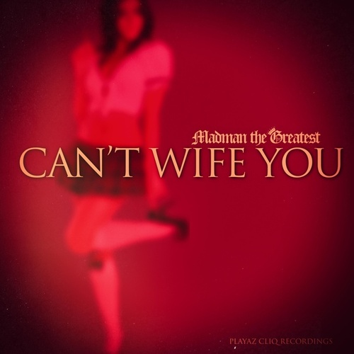 Can't Wife You by Madman the Greatest