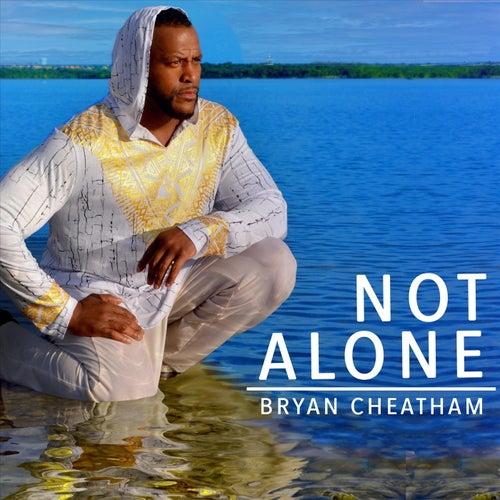 Not Alone von Bryan Cheatham
