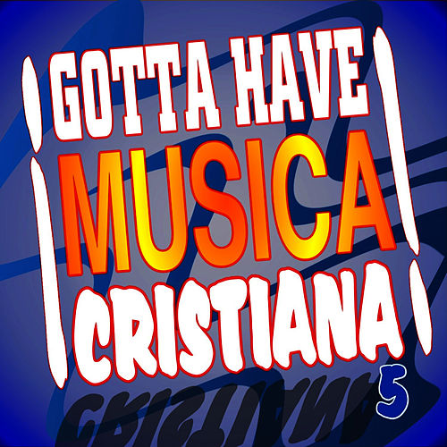 Gotta Have Musica Cristiana 5 de Musica Cristiana