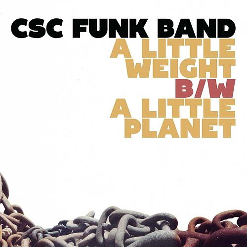 A Little Weight B/W A Little Planet de CSC Funk Band