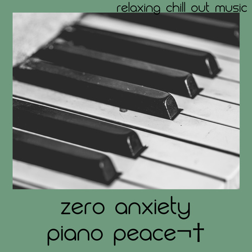 Zero Anxiety Piano Peace by Relaxing Chill Out Music