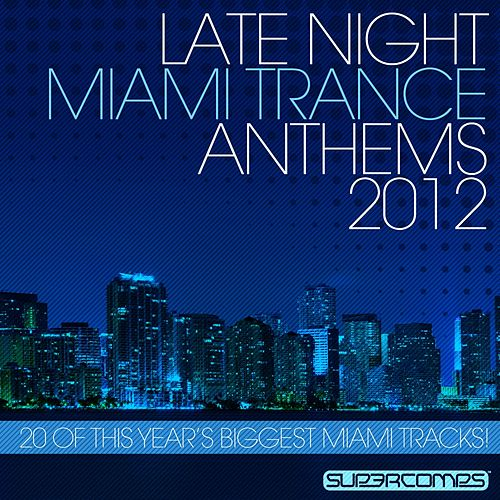 Late Night Miami Trance Anthems 2012 von Various Artists
