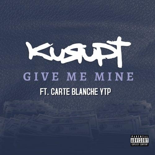 Give Me Mine (feat. Carte Blanche YTP) de Kurupt