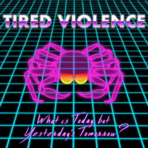 What is Today, But Yesterday's Tomorrow? von Tired Violence
