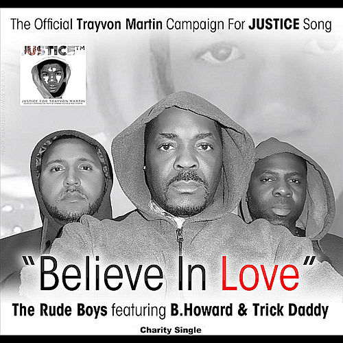 Believe in Love (B. Howard Remix): The Official Trayvon Martin Campaign For Justice Song (feat. B. Howard & Trick Daddy) de Rude Boys