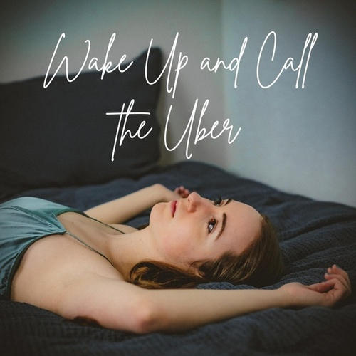 Wake Up and Call the Uber by Maddy Hicks