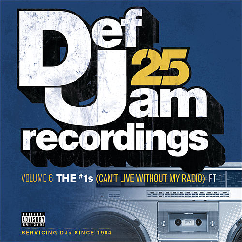 Def Jam 25, Vol. 6: THE # 1's (Can't Live Without My Radio) Pt. 1 by Various Artists