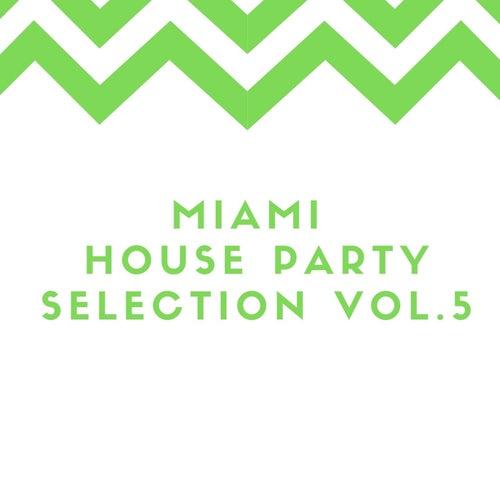 Miami House Party Selection Vol.5 de Various Artists