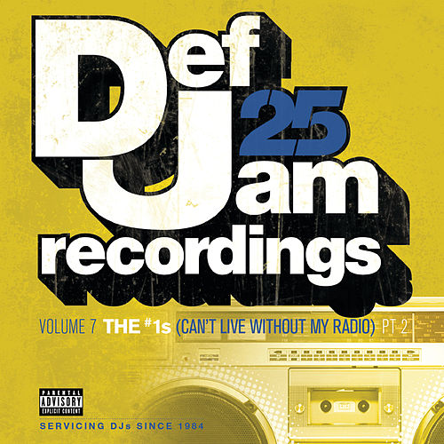 Def Jam 25, Vol. 7: THE # 1's (Can't Live Without My Radio) Pt. 2 by Various Artists