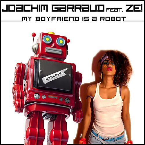 My Boyfriend Is a Robot (feat. Ze!) by Joachim Garraud