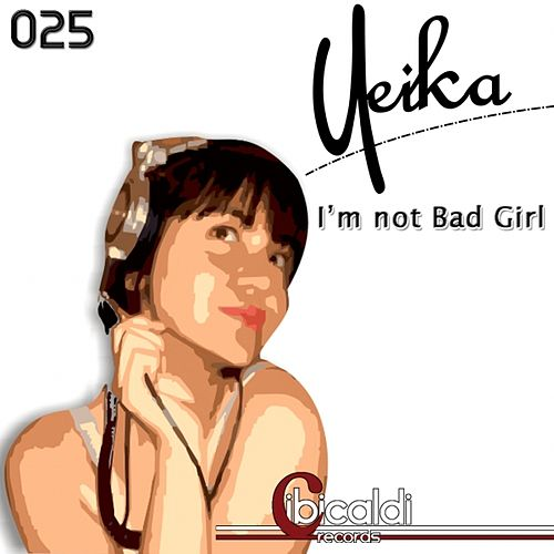 I'm Not Bad Girl by Yeika