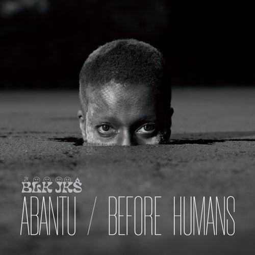 Abantu / Before Humans de BLK JKS