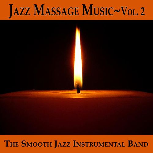 Jazz Massage Music Vol. 2 by The Smooth Jazz Instrumental Band