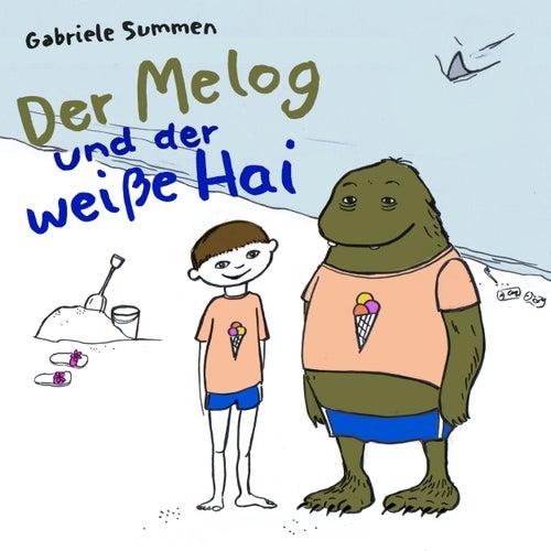 Der Melog und der weiße Hai by Gabriele Summen