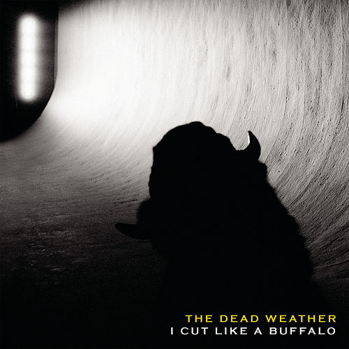 I Cut Like A Buffalo von The Dead Weather