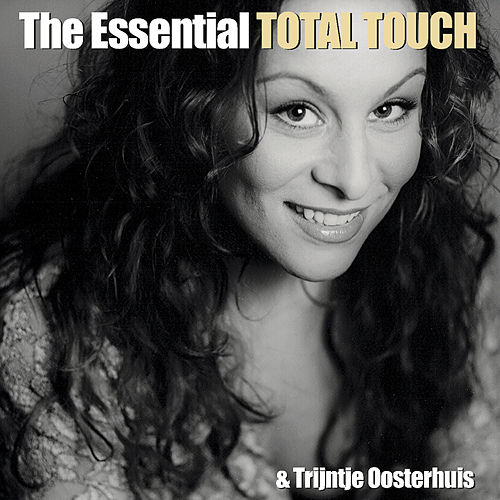 The Essential Total Touch & Trijntje Oosterhuis by Total Touch
