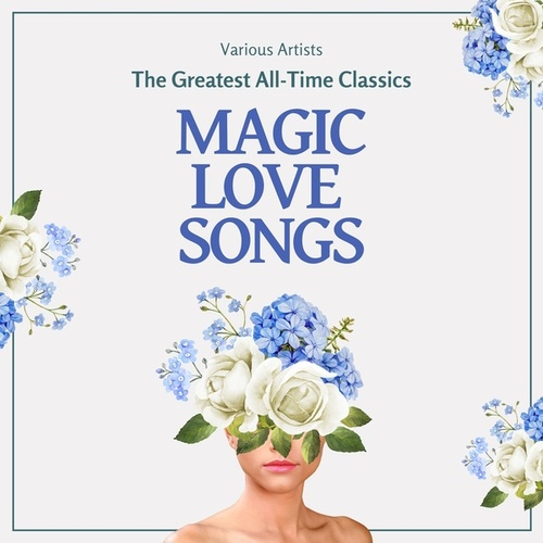 Magic Love Songs (The Greatest All-Time Classics) by Various Artists