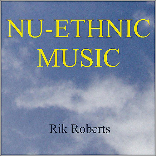 Nu-Ethnic Music by Rik Roberts